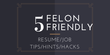 felon friendly tips for jobs and resumes