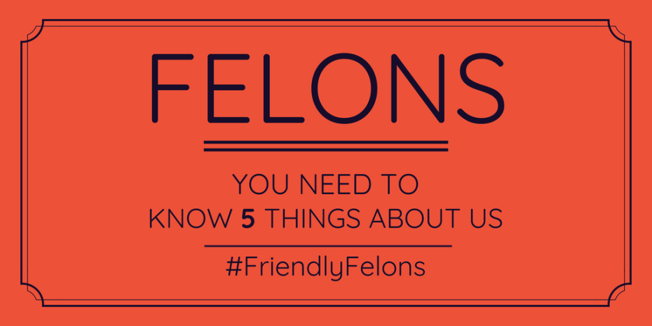 five things you need to know about felons