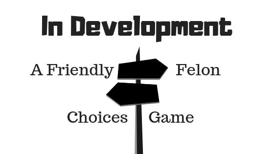 In development, a friendly felon choices game